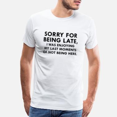 Minute Sorry For Being Late - Men's Premium T-Shirt