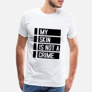 Black People My Skin Is Not A Crime - Men's Premium T-Shirt