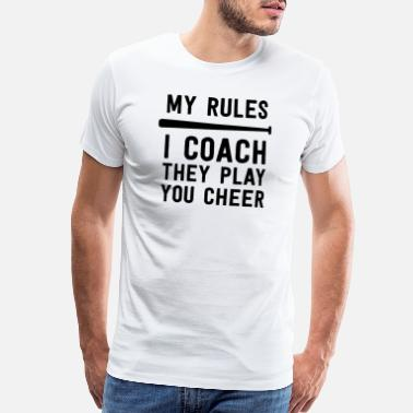 Up Baseball Coach Gift My Rules I Coach They Play - Men's Premium T-Shirt