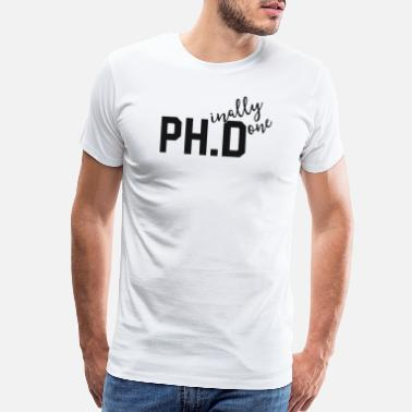 Grad School Funny PhD Shirt Phinally Finally Done Graduation - Men's Premium T-Shirt