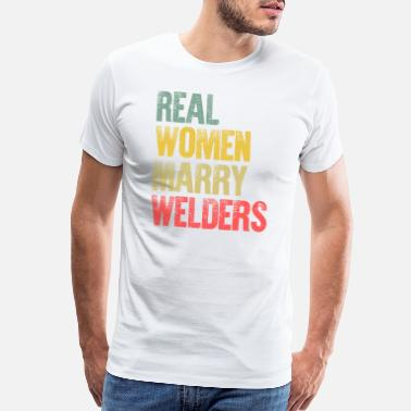 Over Funny Marriage Shirt Real Women Marry Welders - Men's Premium T-Shirt