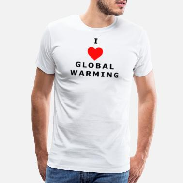 Warming I LOVE GLOBAL WARMING T-SHIRT DESIGN - Men's Premium T-Shirt
