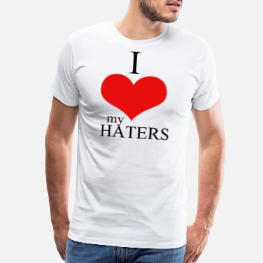 I Love Haters Meme Hater - i love my haters - Men's Premium T-Shirt