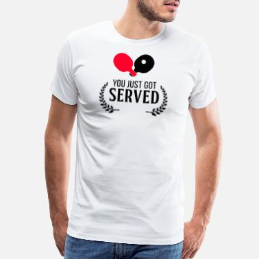 Serve Table Tennis Table tennis - You just got served! - Men's Premium T-Shirt