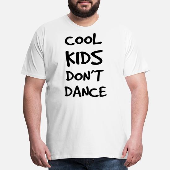 7ab79e51 Breakdancing T-Shirts - Dance - Cool Kids Don't Dance - Men's Premium.  Customize