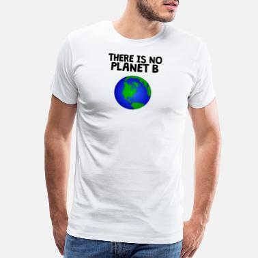 Threat THERE IS NO PLANET B - Men's Premium T-Shirt