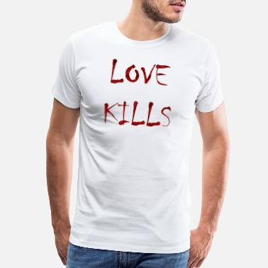 Love Kills Love kills - Men's Premium T-Shirt