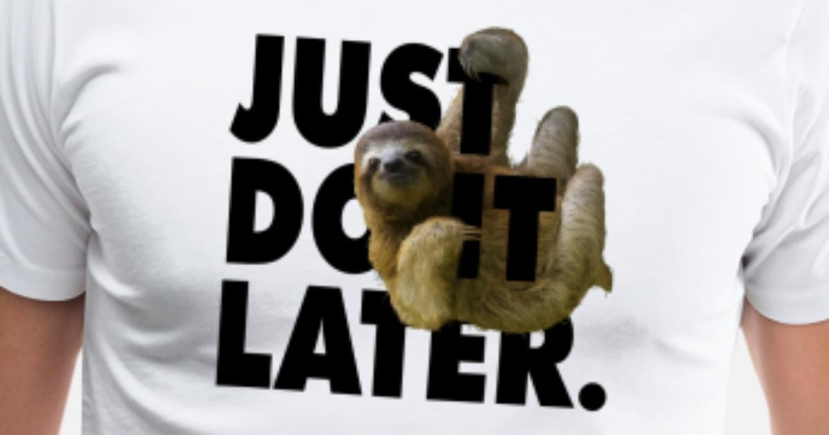 143154e6 Funny Quotes - Just Do It Later - Cute & Fun Sloth Men's Premium T-Shirt |  Spreadshirt