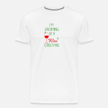 b898bc077 I'm Dreaming Of A Wine Christmas Shirt Men's Tall T-Shirt | Spreadshirt