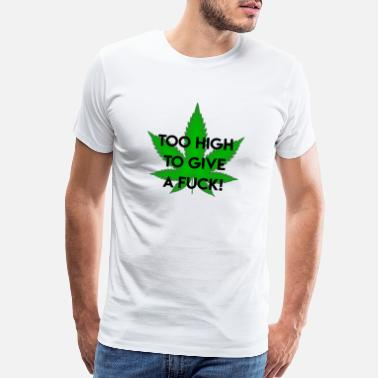 Smoking Weed high I no fucks given I cannabis I weed I gift - Men's Premium T-Shirt