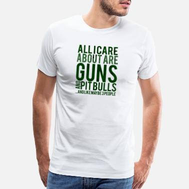All I Got Was This Lousy All I Care are Guns and Pitbulls..And Like maybe 3 - Men's Premium T-Shirt