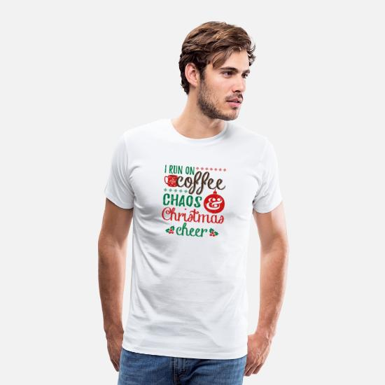 Coffee T-Shirts - I Run On Coffee Chaos And Christmas Cheer - Men's Premium T-Shirt white