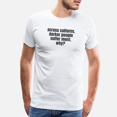 Injustice Across Cultures Darker People Suffer Most Why - Men's Premium T-Shirt