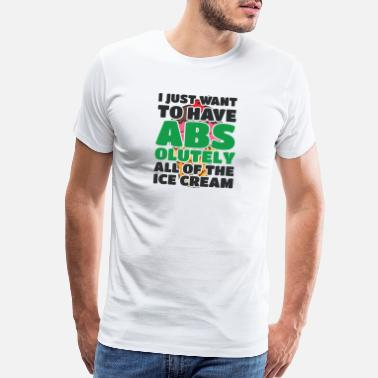Fat Joke I Just Want To Have Abs Gym Joke Gift - Men's Premium T-Shirt