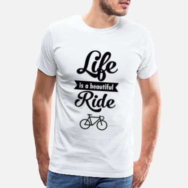 Life Is A Beautiful Ride Life Is A Beautiful Ride - Men's Premium T-Shirt