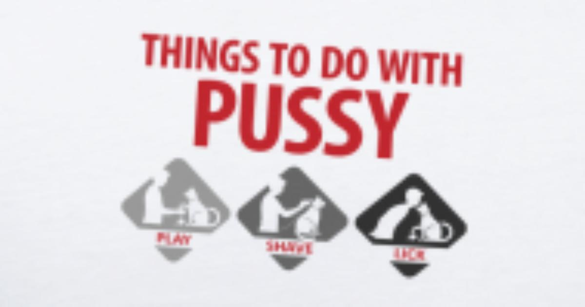 1d4c21e9 Things That You Can Do With A Pussy. Men's Premium T-Shirt | Spreadshirt