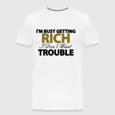 I'M BUSY GETTING RICH - Men's Premium T-Shirt