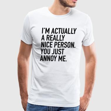 I'm Actually A Really Nice Person. - Men's Premium T-Shirt
