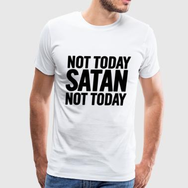 Not Today Satan Black - Men's Premium T-Shirt