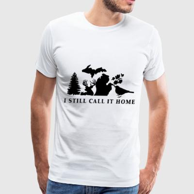 MICHIGAN I STILL CALL IT HOME - Men's Premium T-Shirt