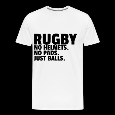Rugby No Helmets No Pads Just Balls - Men's Premium T-Shirt