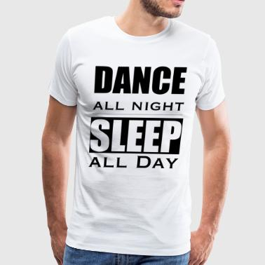 Dance all night Sleep all day | Party - Men's Premium T-Shirt