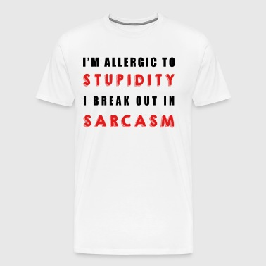 Allergic to Stupidity Break Out in Sarcasm - Men's Premium T-Shirt