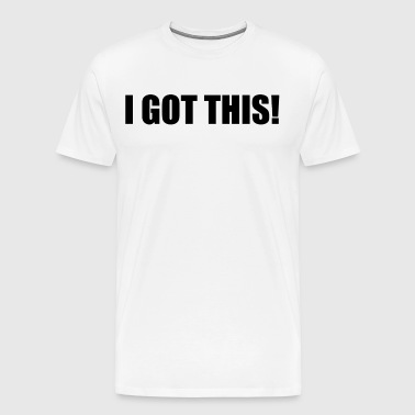 i got this - Men's Premium T-Shirt