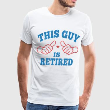 This Guy Is Retired - Men's Premium T-Shirt