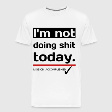 I'm not doing shit today - Men's Premium T-Shirt