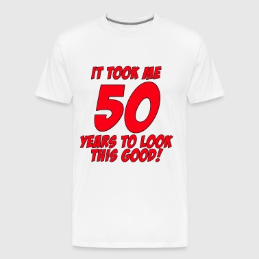 50 Years Birthday To Look This Good - Men's Premium T-Shirt
