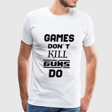 games dont kill guns do - Men's Premium T-Shirt