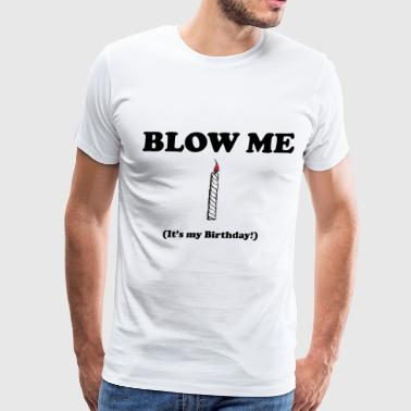 Blow me it's my birthday - Men's Premium T-Shirt