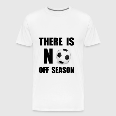 No Off Season Soccer - Men's Premium T-Shirt