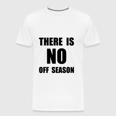 No Off Season - Men's Premium T-Shirt