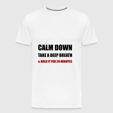Calm Down Deep Breath - Men's Premium T-Shirt