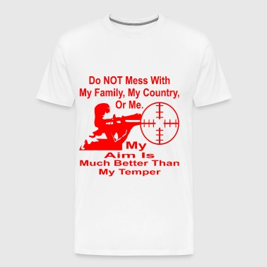 Do Not Mess With Me My Aim Is Better Than Temper - Men's Premium T-Shirt