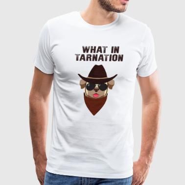 What In Tarnation Dog Funny Meme - Men's Premium T-Shirt