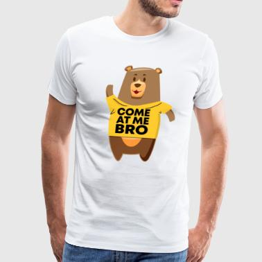 Come At Me Bro Bear - Men's Premium T-Shirt