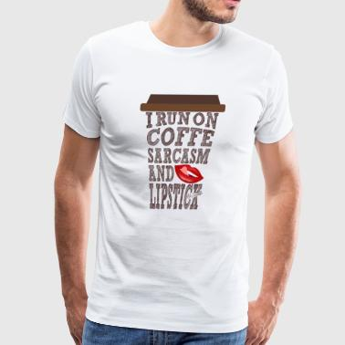 I RUN ON COFFEE, SARCASM AND LIPSTICK - Men's Premium T-Shirt