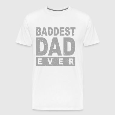 Baddest Dad Ever - Men's Premium T-Shirt