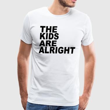 The Kids Are Alright - Men's Premium T-Shirt
