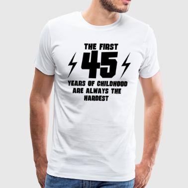 The First 45 Years Of Childhood - Men's Premium T-Shirt