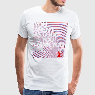 You Aren't As Cool As You Think You Are - Men's Premium T-Shirt