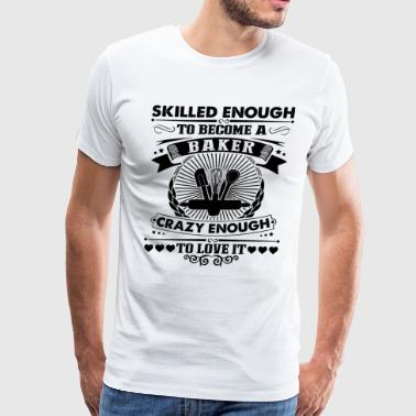 Skilled Enough To Become A Baker Shirt - Men's Premium T-Shirt