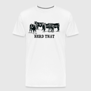 Herd that cow perfect t-shirt for Farmers - Men's Premium T-Shirt