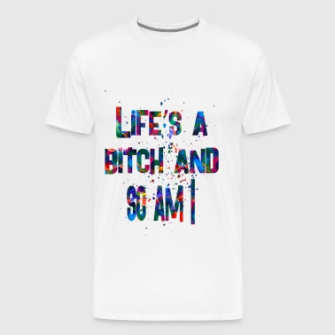 life s bitch and so am i - Men's Premium T-Shirt