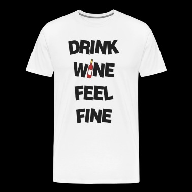 Drink wine and feel good! - Men's Premium T-Shirt