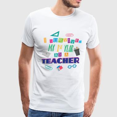 1st Year Teacher End of TShirt High School New Teacher Gift - Men's Premium T-Shirt