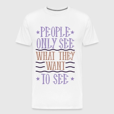 people only see what they want to see vintage - Men's Premium T-Shirt
